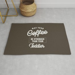 May Your Coffee Be Stronger Than Your Toddler Funny Gift Rug