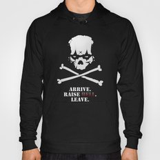 Arrive. Raise Hell. Leave. Hoody