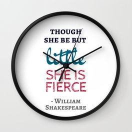Though She Be But Little She Is Fierce - Shakespeare Quote Wall Clock
