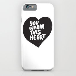 You warm this heart iPhone Case