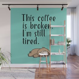 THIS COFFEE IS BROKEN. I'M STILL TIRED. Wall Mural