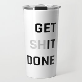 Get Sh (it) Done / Get it Done / Get Shit Done Travel Mug