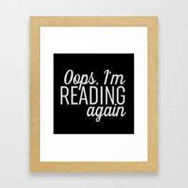 Oops, I'm Reading Again - Black Framed Art Print