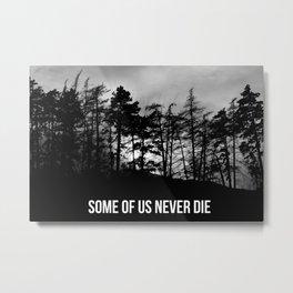 Some Of Us Never Die Metal Print