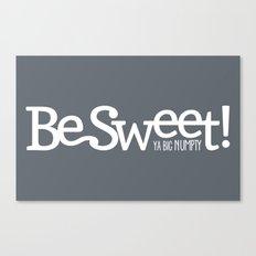 Be Sweet ya big numpty Canvas Print