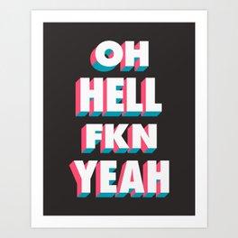 Oh Hell Fkn Yeah Art Print