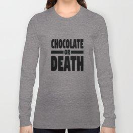 Chocolate or death Long Sleeve T-shirt