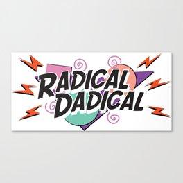 Radical Dadical Canvas Print