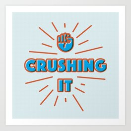 Crushing It Art Print