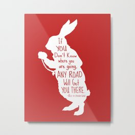If you Don't know Where You are Going Any Road will Get You There - Alice in Wonderland Metal Print