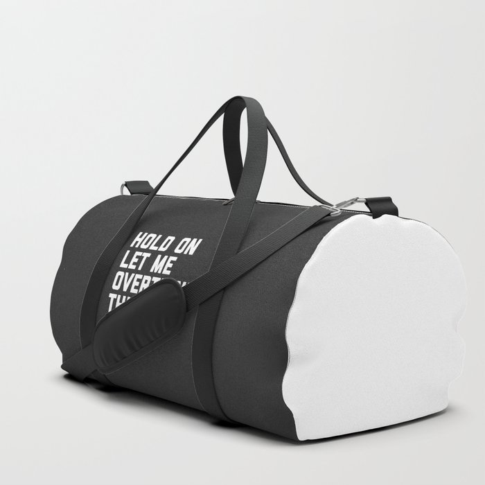 Hold On, Overthink This Funny Quote Duffle Bag