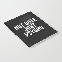 Not Cute Just Psycho Funny Quote Notebook