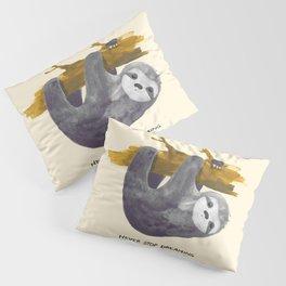 Never stop dreaming Pillow Sham