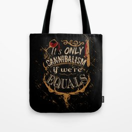 it' only cannibalism if we're equal. Tote Bag
