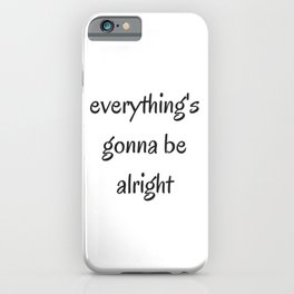 EVERYTHING IS GOING TO BE ALRIGHT iPhone Case