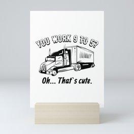 You Work 9 To 5? Oh... That's cute. Gift Mini Art Print