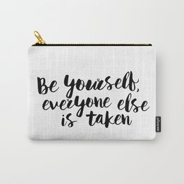 Be Yourself, Everyone Else is Taken black and white typography poster design bedroom wall home decor Carry-All Pouch