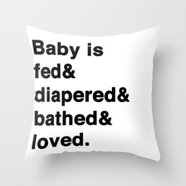 Fed&diapered&bathed&loved Throw Pillow