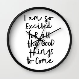 I Am So Excited For All The Good Things to Come black-white typography design poster home wall decor Wall Clock