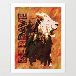 Lion Be Brave Art Print