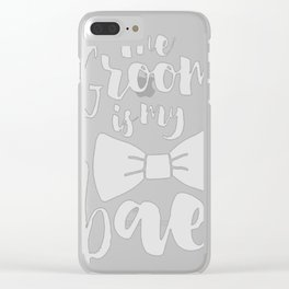 THE GROOM IS MY BAE Clear iPhone Case
