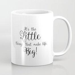 It's The Little Things That Make Life Big Coffee Mug