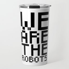 We are the robots Travel Mug