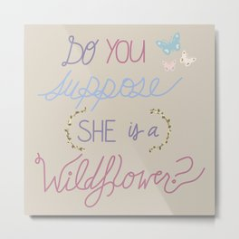 Are you a Wildflower? Metal Print
