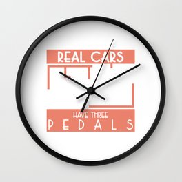 """Real Cars Have 3 Pedals"" automobile parts inspired tee for engine racer lover you! Wall Clock"