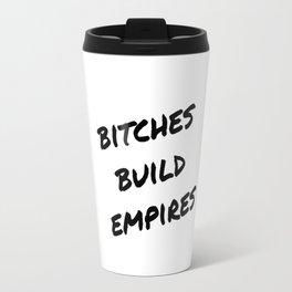Bitches Build Empires Travel Mug
