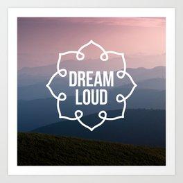 Dream loud so the world can hear Art Print