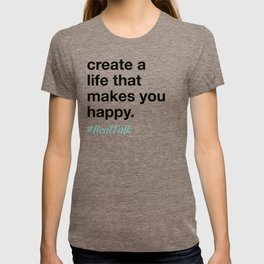 create a life that makes you happy. T-shirt