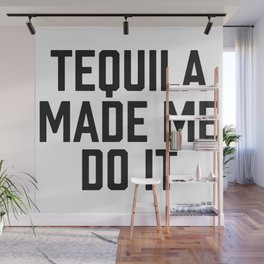 Tequila Made Me Do It Wall Mural