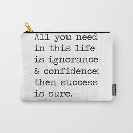 All you need in this life is ignorance and confidence; then success is sure. Carry-All Pouch