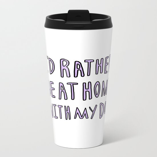 I'd rather be at home with my dog - typography print Metal Travel Mug