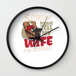 Someone Please Tell My Wife I'm Retired Retirement Retirees Veterans Gift Wall Clock