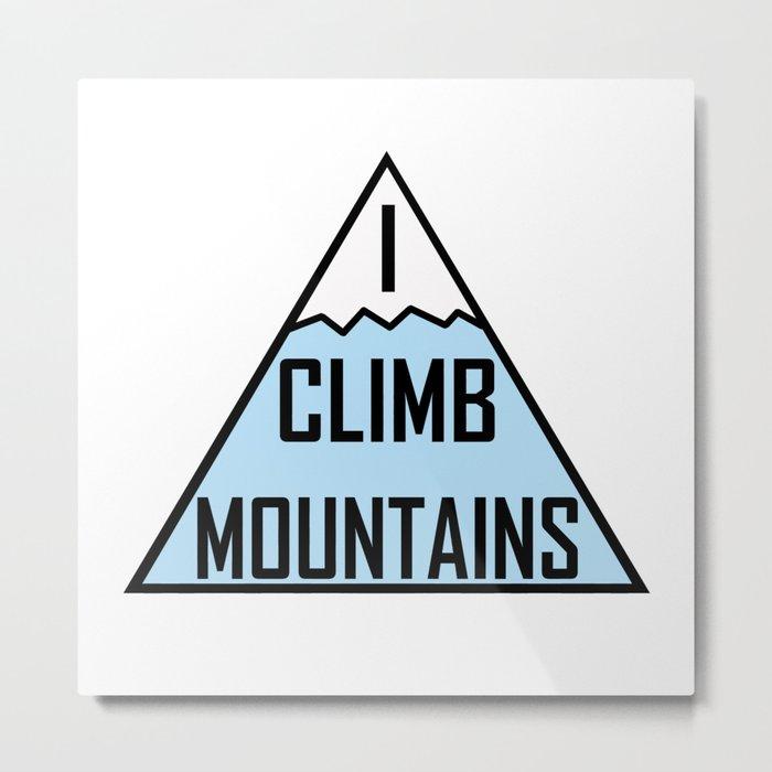 I Climb Mountains Blue Metal Print