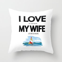 I Love it when my wife lets me go sailing Throw Pillow