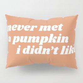 never met a pumpkin Pillow Sham