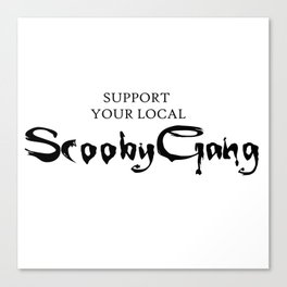 Support your local Scooby Gang Canvas Print