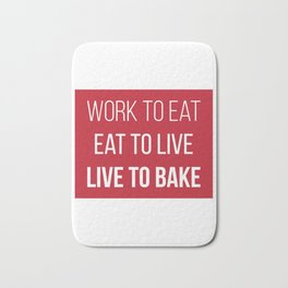 Work to Eat, Eat to Live, Live to Bake Bath Mat