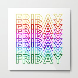 Rainbow Friday - The Best Day of the Week! Metal Print