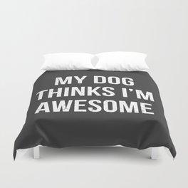 My dog thinks I'm awesome! Duvet Cover