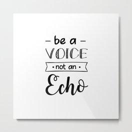 Be a voice mot an echo Metal Print