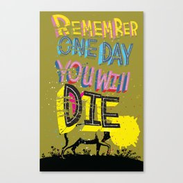 Remember One Day You Will Die! Canvas Print