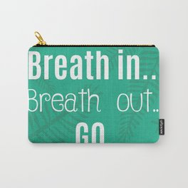 Breath in. Breath out. Go. Carry-All Pouch