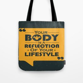Your Body Is A Reflection Of Your Lifestyle Inspirational Famous Quote design Tote Bag