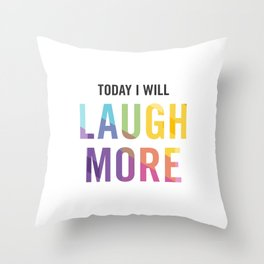 New Year's Resolution - TODAY I WILL LAUGH MORE Throw Pillow