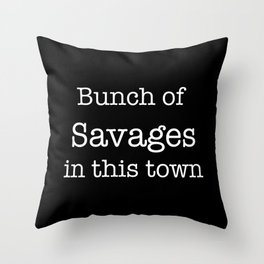 Bunch of Savages in this town Throw Pillow