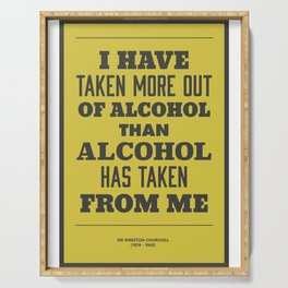 'I have taken more out of alcohol than alcohol has taken from me' Serving Tray